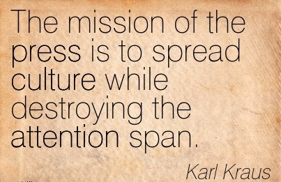 The Mission Of The Press Is To Spread Culture While Destroying The Attention Span. - Karl Krauss