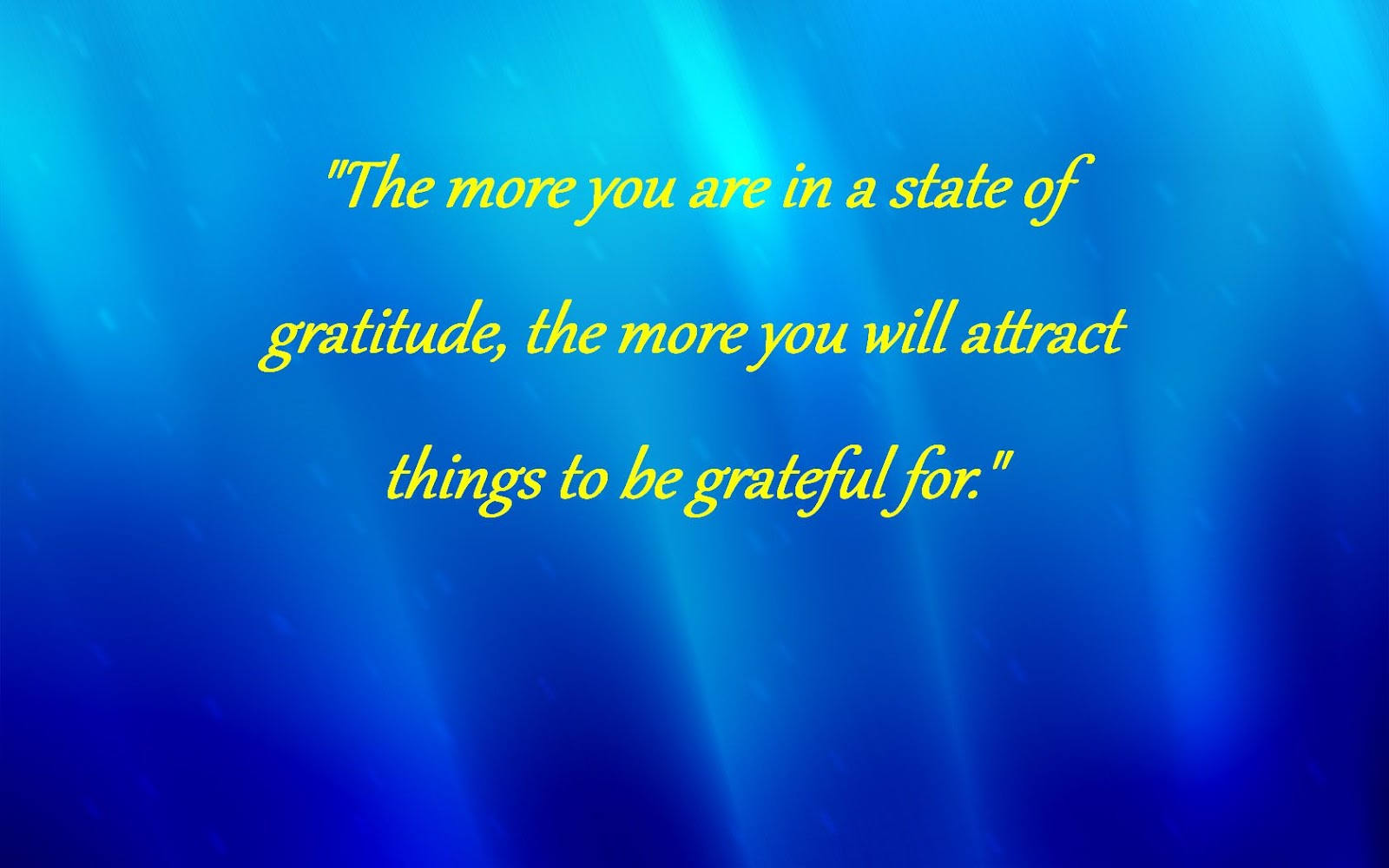 """ The More You Are In A State Of Gratitude, The More You Will Attract Things To Be Grateful For """
