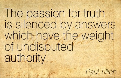 The Passion For Truth Is Silenced By Answers Which Have The Weight Of Undisputed Authority. - Paul Tillich