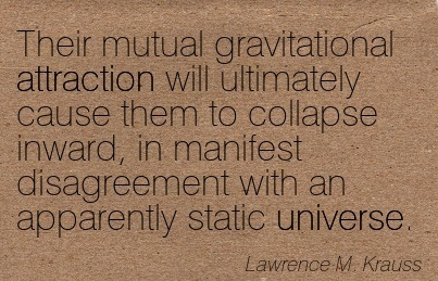 Their Mutual Gravitational Attraction Will Ultimately Cause Them To Collapse Inward.. - Lawrence M. Krauss