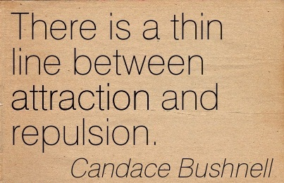There Is A Thin Line Between Attraction And Repulsion. - Condace Bushnell