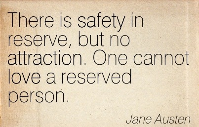 Love Attraction Quotes Best There Is Safety In Reserve But No Attractionone Cannot Love A