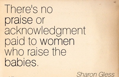 There's No Praise Or Acknowledgment Paid To Women Who Raise The Babies. - Sharon Gless