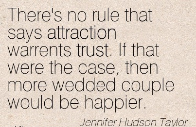There's No Rule That Says Attraction Warrents Trust. If That Were The Case, Then More Wedded Couple Would Be Happier. - Jennifer Hudson Taylor