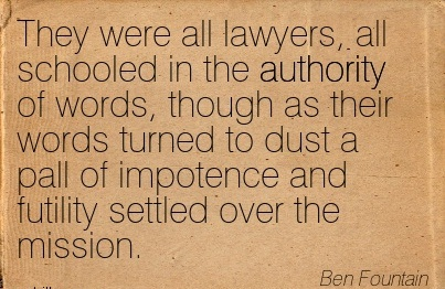 They Were All Lawyers, All Schooled In The Authority Of Words.. - Ben Fountain