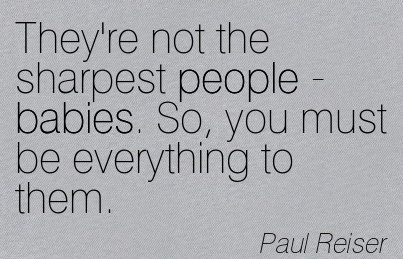 They're Not The Sharpest People - Babies. So, You Must Be Everything To Them. - Paul Reiser