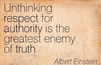 Unthinking Respect For Authority Is The Greatest Enemy Of Truth. - Albert Einstein