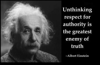 Unthinking Respect For Authority Is The Greatest Enemy Of Truth. - Elbert Einstein