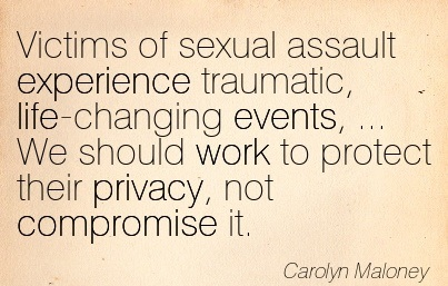 Victims Of Sexual Assault Experience Traumatic, Life-Changing Events, … We Should Work To Protect Their Privacy, Not Compromise It.