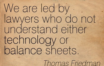 We are led by lawyers who do not understand either technology or balance sheets.
