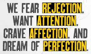 We Fear Rejection, Want Attention, Crave Affection And Dream Of Perfection. (2)