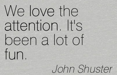 We Love The Attention. It's Been A Lot Of Fun. - John Shuster