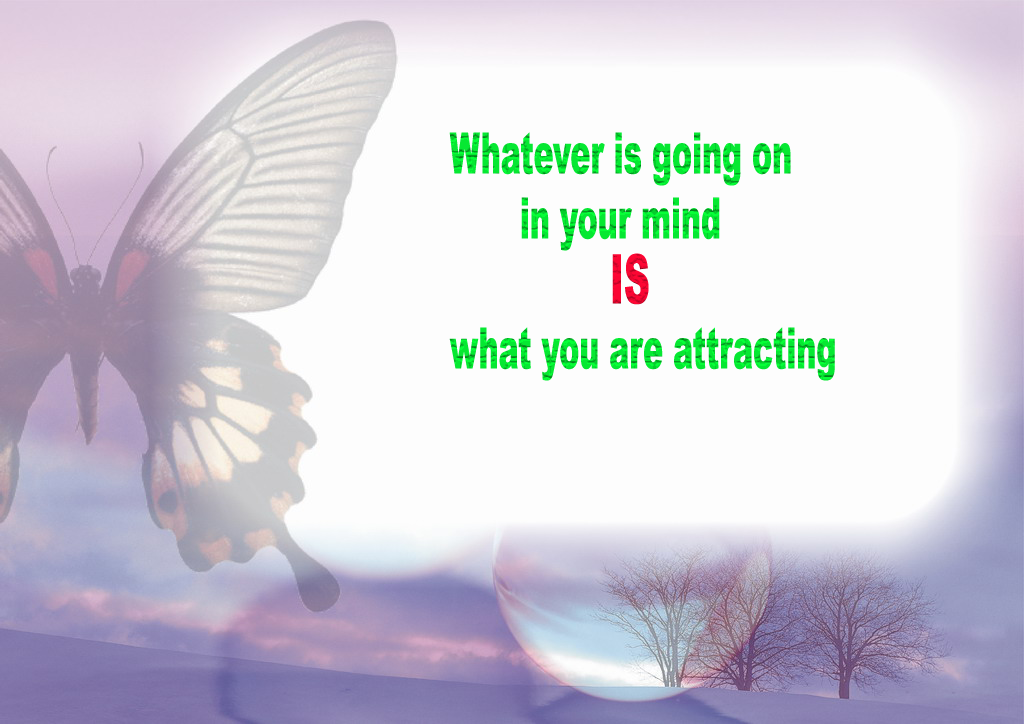 Whatever Is Going On In Your Mind Is What You Are Attracting.