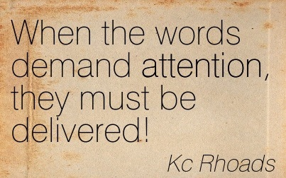 When The Words Demand Attention, They Must Be Delivered. - Kc Rhoads