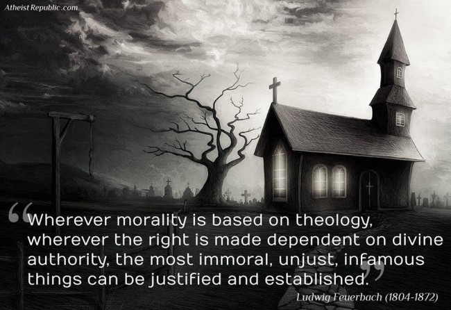 """ Wherever Morality Is Based On Theology, Wherever The Right Is Made Dependent On Divine Authority.. - Ludwig Feuerbach"