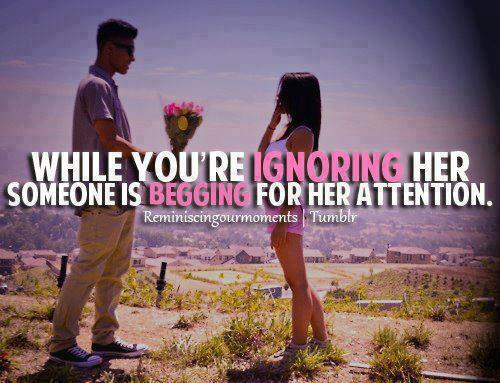 While You're Ignoring Her Someone Is Begging For Her Attention.