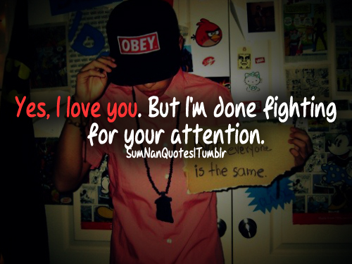 Yes, I Love You. But I'm Done Fighting For Your Attention.