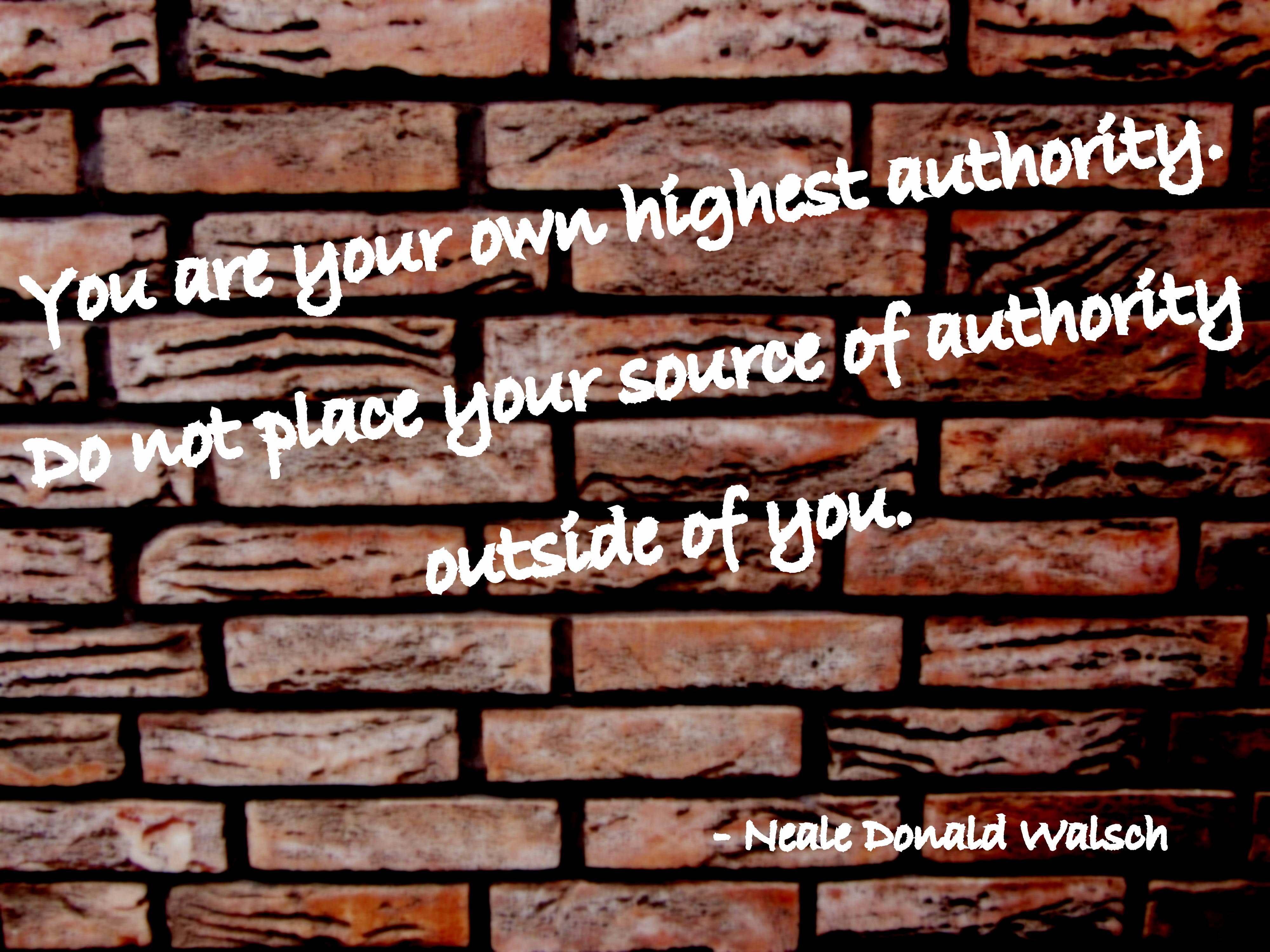 You Are Your Own Highest Authority. Do Not Place Your Source Of Authority Outside Of You. - Neale Donald Walsch