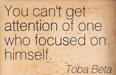 You Can't Get Attention Of One Who Focused On Himself. - Toba Beta