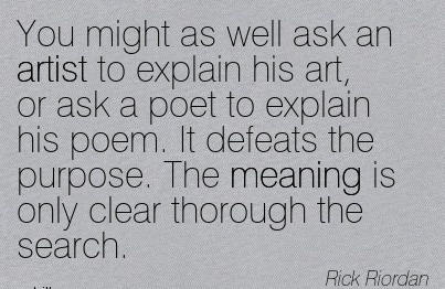 You Might As Well Ask An Artist To Explain His Art.. - Rich Rordan