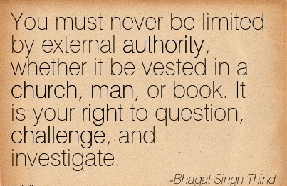 You Must Never Be Limited By External Authority.. - Bhagat Singh Thind