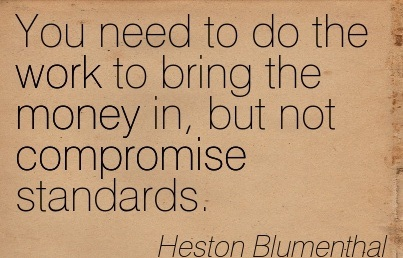 You Need To Do The Work To Bring The Money In, But Not Compromise Standards.