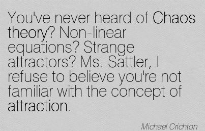 You've Never Heard Of Chaos Theory! Non-Linear Equations!  Strange Attractors.. - Michael Crichton