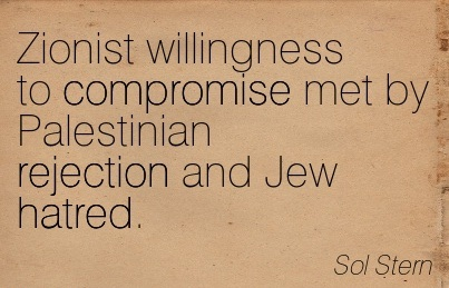 Zionist Willingness To Compromise Met By Palestinian Rejection And Jew Hatred.