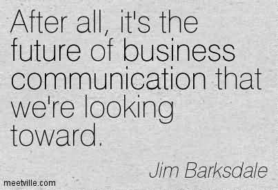 After All, It's The Future Of Business Communication That We're Looking Toward.