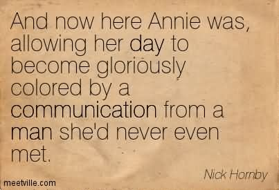 And Now Here Annie Was, Allowing Her Day To Become Gloriously Colored By A Communication From A Man She'd Never Even Met.