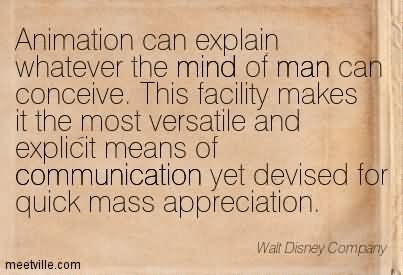 Animation Can Explain Whatever The Mind Of Man Can Conceive. This Facility Makes It The Most Versatile And Explicit Means Of Communication Yet Devised For Quick Mass Appreciation.