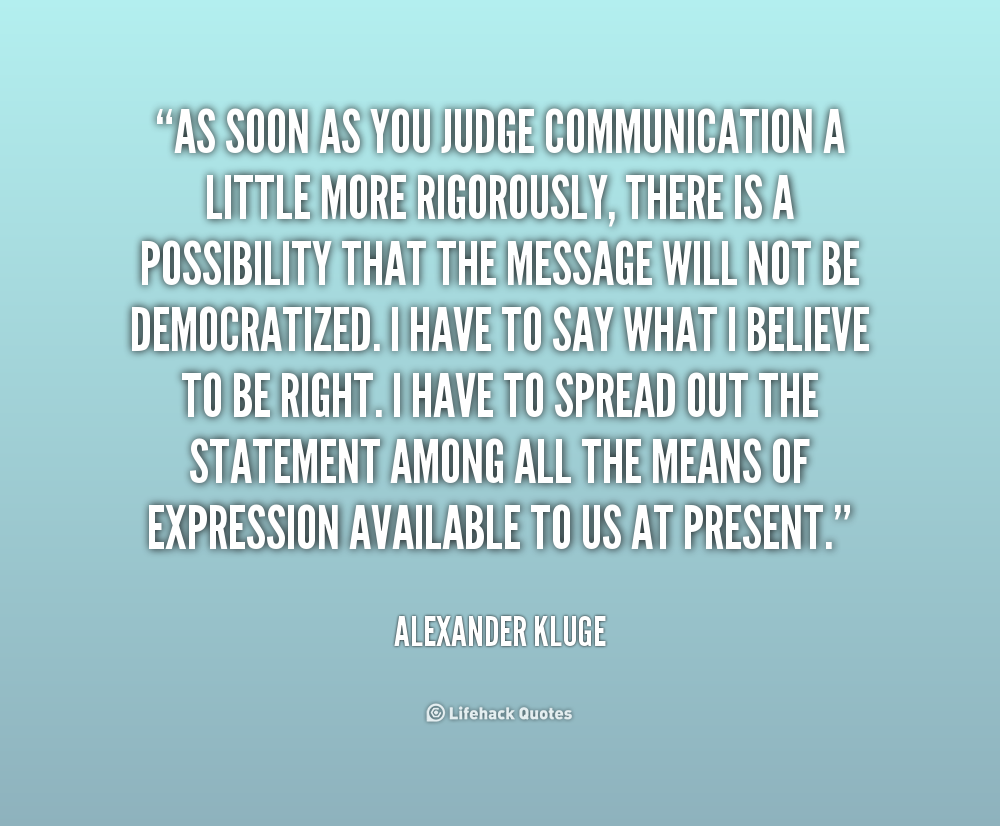 As Soon As You Judge Communication A Little More Rigorously