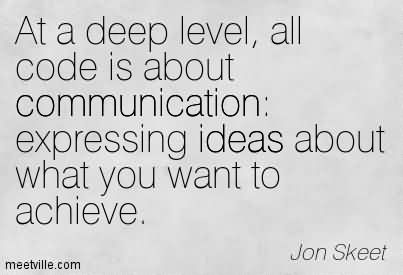 At A Deep Level, All Code Is About Communication  Expressing Ideas About What You Want To Achieve.