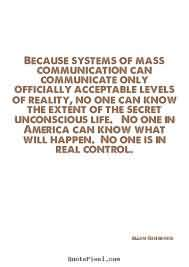 Because Systems Of Mass Communication Can Officially Acceptable Levels Of Reality, No One Can Know The Extent Of The Secret Unconscious LIfe. No One Is In Real Control.