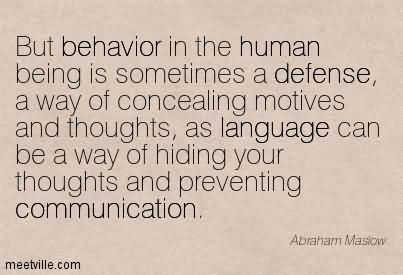 But Behavior In The Human Being Is Sometimes A Defense, A Way Of Concealing Motives And Thoughts, As Language Can Be A Way Of Hiding Your Thoughts And Preventing Communication.