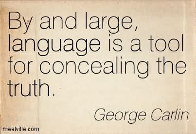 By And Large, Language Is A Tool For Concealing The Truth.