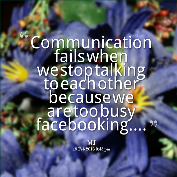 """""""Communication Failswhen We Stop Talking To Each Other Because We Are Too Busy Facebooking.."""""""