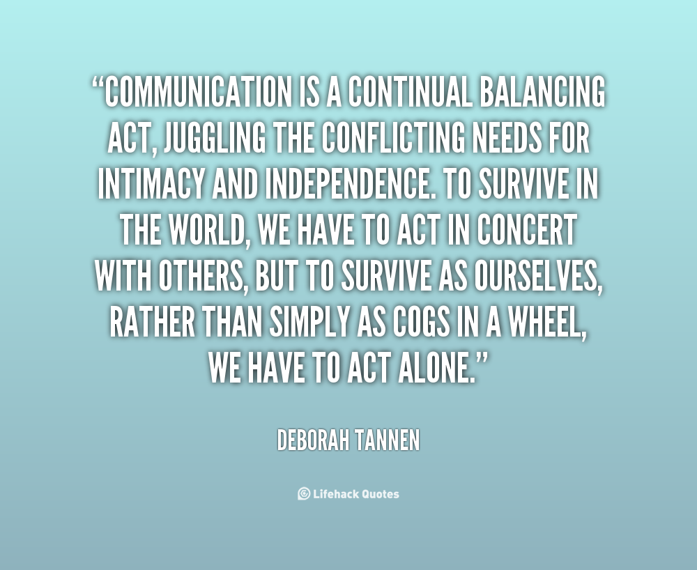 Communication Is A Continual Balancing Act.
