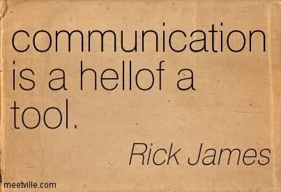 Communication Is A Hellof A Tool.