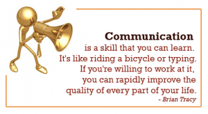 Communication Is A Skill That You Can Learn. It's Like Riding A Bicycle Or Typing. If You're Willing To Work At It. You Can Rapidly Improve The Quality Of Every Part Of Your Life.
