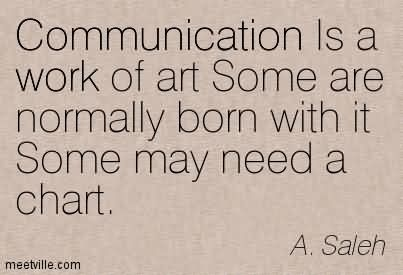 Communication Is A Work Of Art Some Are Normally Born With It Some May Need A Chart. (2)
