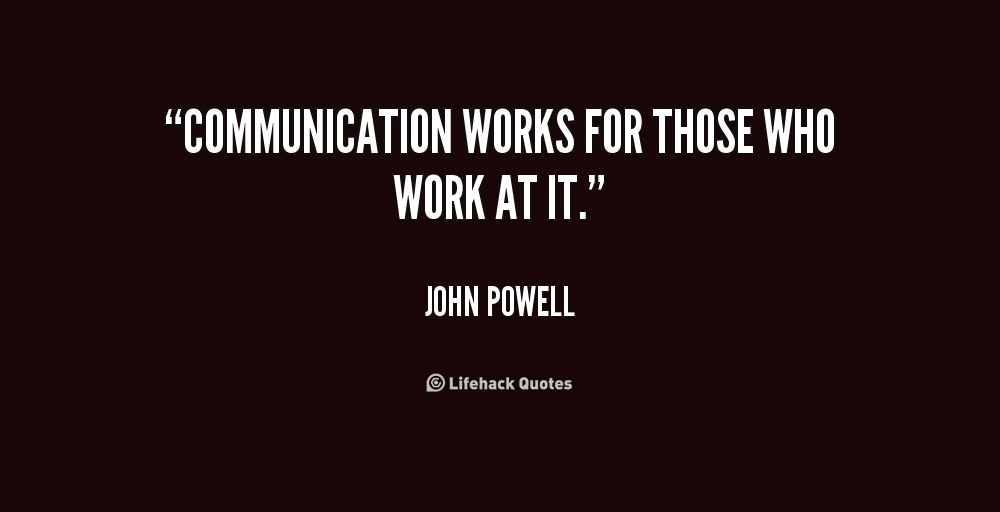 """""""Communication Works For Those Who Works At It."""""""