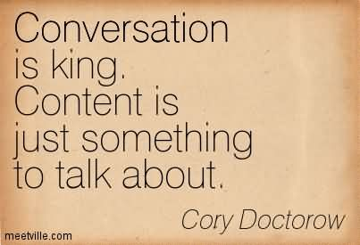 Conversation Is King. Content Is Just Something To Talk About.