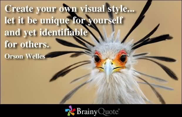 Create Your Own Visual Style… Let It Be Unique For Yourself And Yet Identifiable For Others.