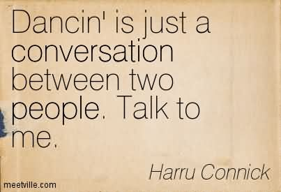 Dancin' Is Just A Conversation Between Two People. Talk To Me.