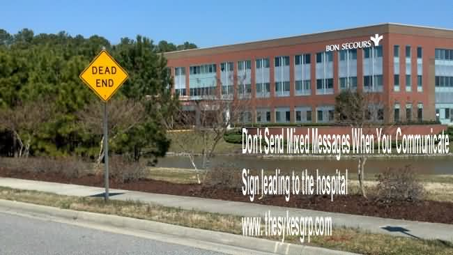 Don't Send Mixed Message When You Communicate Sign Leading To The Hospital.
