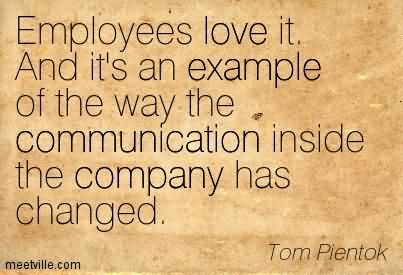 Employees Love It. And It's An Example Of The Way The Communication Inside The Company Has Changed.