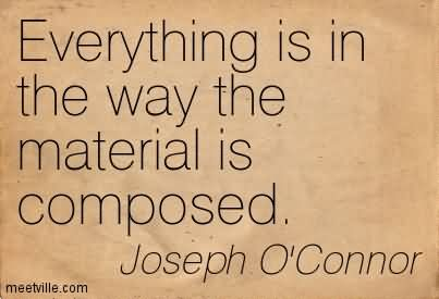 Everything Is In The Way The Material Is Composed.