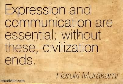 Expression And Communication Are Essential; Without These, Civilization Ends.