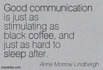 good communication is as stimulating as black coffee essay Meaning of black coffee what does black coffee mean good communication is as stimulating as black coffee, and just as hard to sleep after.